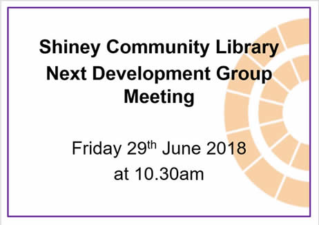 Shiney Community Library Next Development Group Meeting: Friday 29th June 2018 at 10.30am