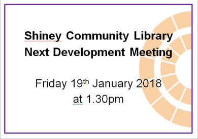 Shiney Community Library next development meeting Friday 19th January 2018 at 1.30pm