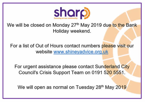 We will be closed on Monday 26th May 2019 due to the Bank Holiday Weekend.  Out of hours contact numbers can be found on this website.  For urgent assistance contact the Crisis Support team on 01915205551.  We open as usual on Tuesday 28th May 2019